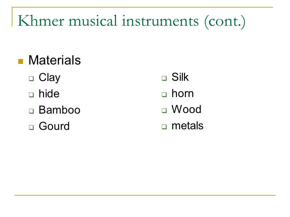 Khmer musical instruments (cont.) Materials  Clay  hide  Bamboo  Gourd  Silk  horn  Wood  metals