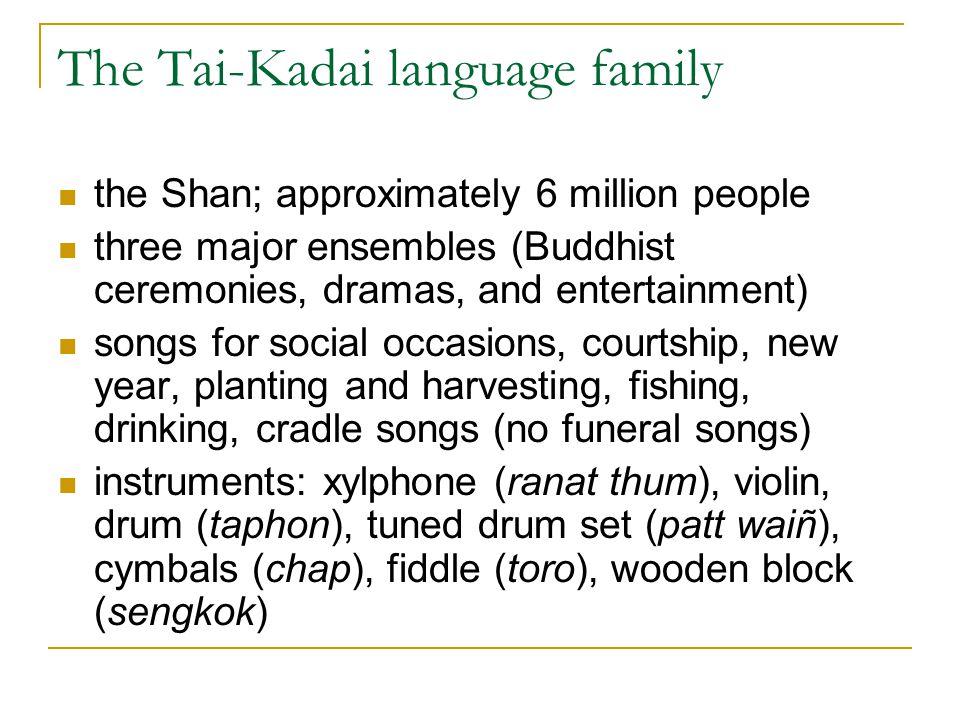 The Tai-Kadai language family the Shan; approximately 6 million people three major ensembles (Buddhist ceremonies, dramas, and entertainment) songs fo
