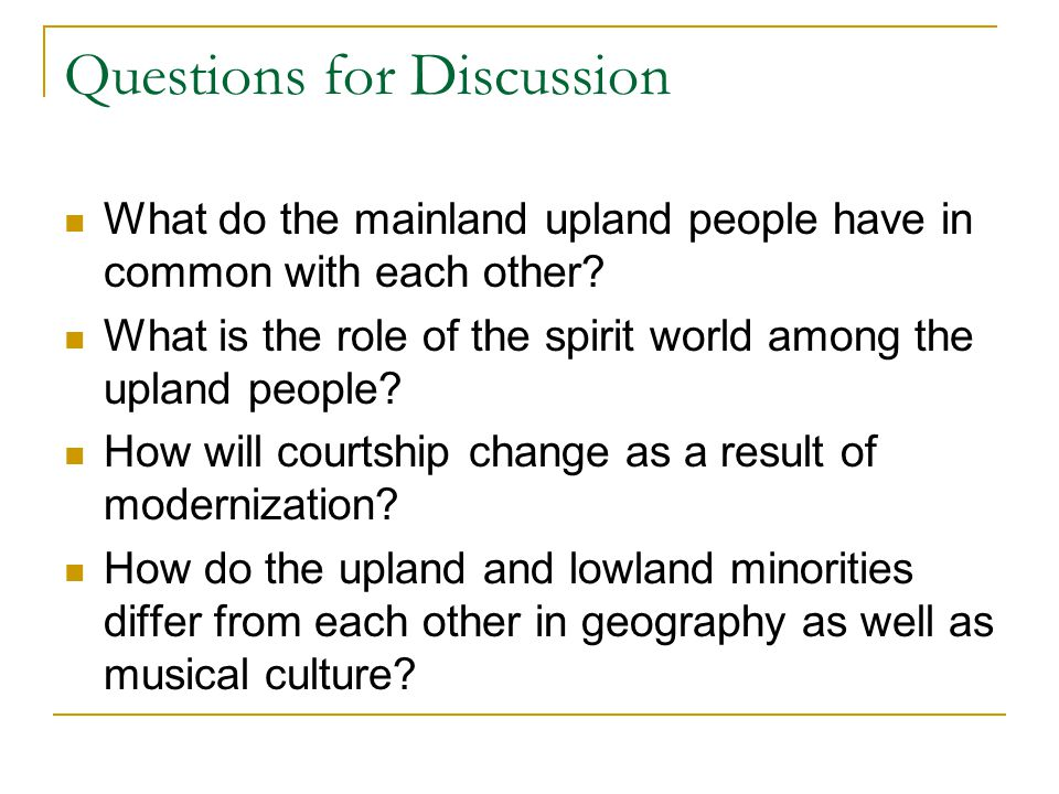 Questions for Discussion What do the mainland upland people have in common with each other? What is the role of the spirit world among the upland peop