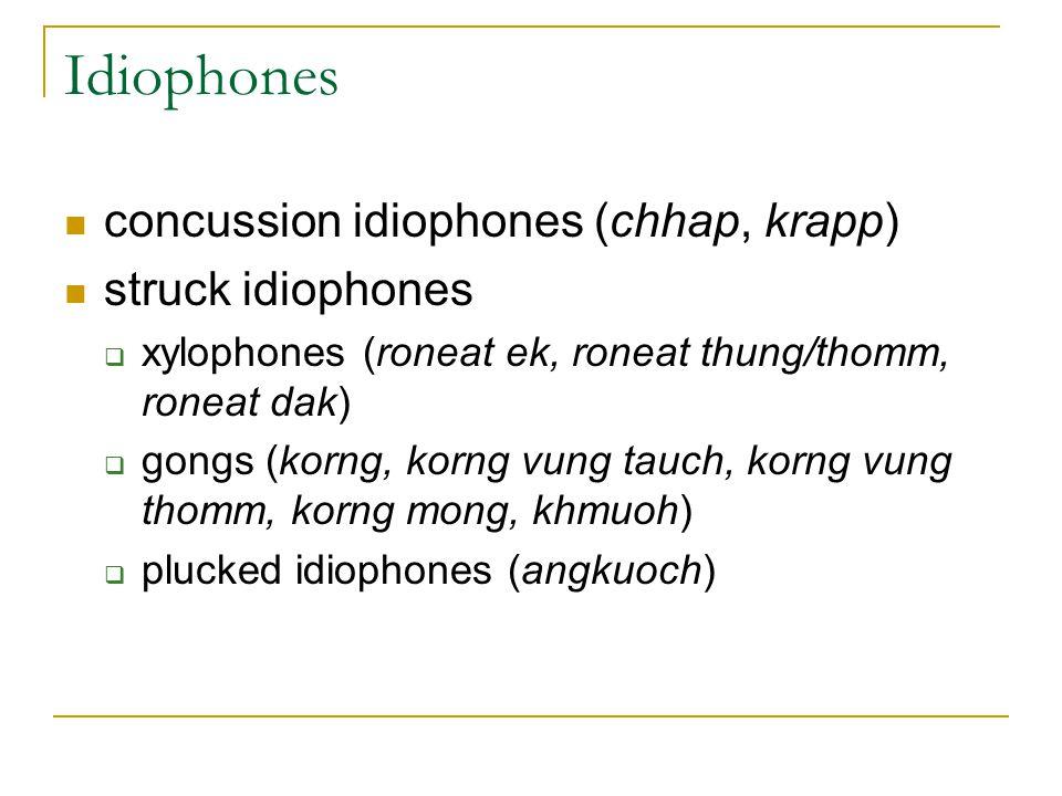 Idiophones concussion idiophones (chhap, krapp) struck idiophones  xylophones (roneat ek, roneat thung/thomm, roneat dak)  gongs (korng, korng vung