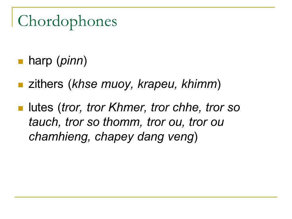 Chordophones harp (pinn) zithers (khse muoy, krapeu, khimm) lutes (tror, tror Khmer, tror chhe, tror so tauch, tror so thomm, tror ou, tror ou chamhie