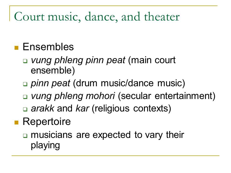 Court music, dance, and theater Ensembles  vung phleng pinn peat (main court ensemble)  pinn peat (drum music/dance music)  vung phleng mohori (sec