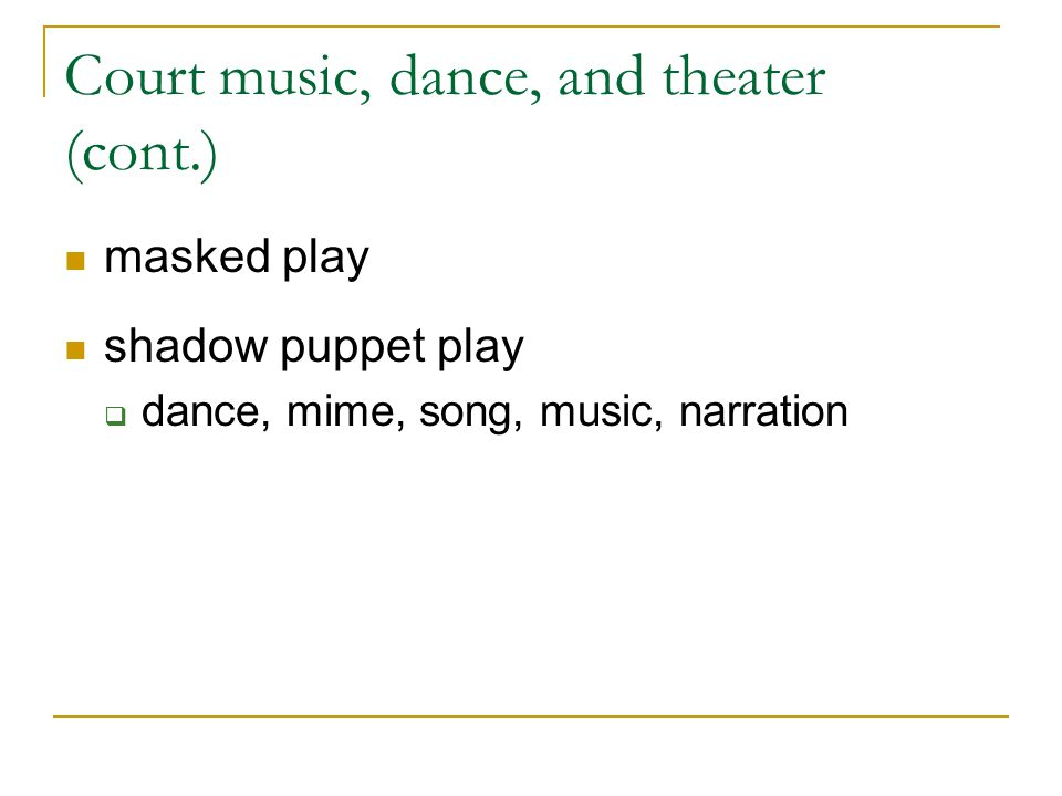 Court music, dance, and theater (cont.) masked play shadow puppet play  dance, mime, song, music, narration
