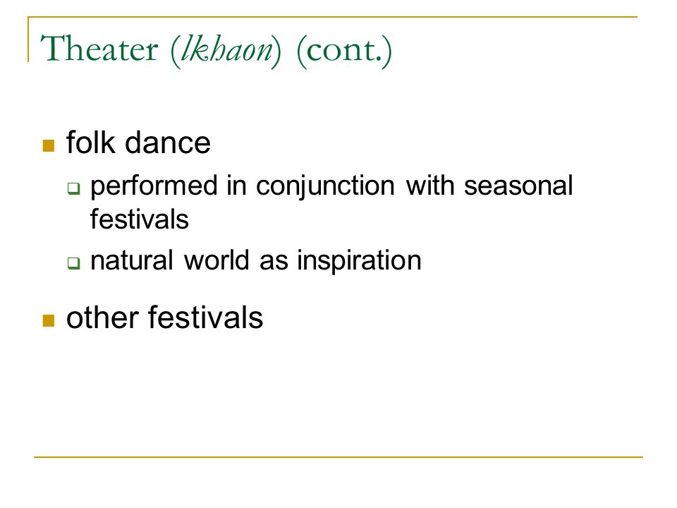 Theater (lkhaon) (cont.) folk dance  performed in conjunction with seasonal festivals  natural world as inspiration other festivals
