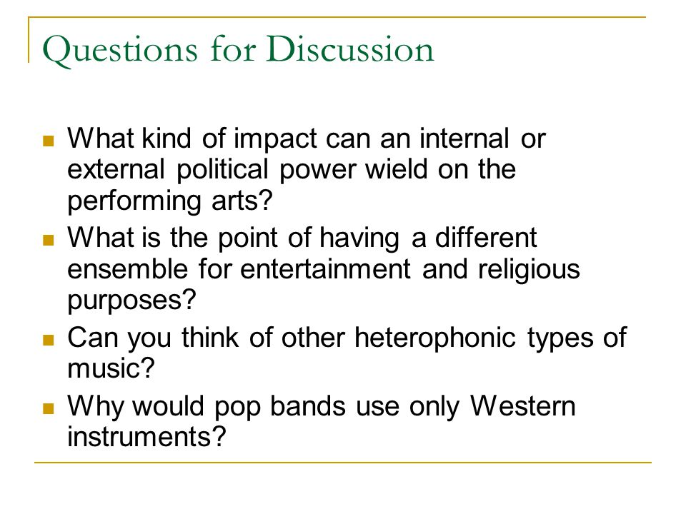 Questions for Discussion What kind of impact can an internal or external political power wield on the performing arts? What is the point of having a d
