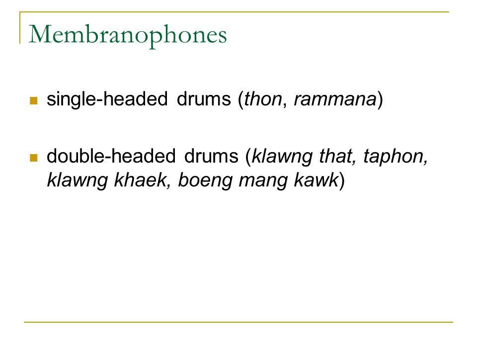 Membranophones single-headed drums (thon, rammana) double-headed drums (klawng that, taphon, klawng khaek, boeng mang kawk)