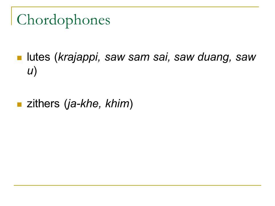 Chordophones lutes (krajappi, saw sam sai, saw duang, saw u) zithers (ja-khe, khim)
