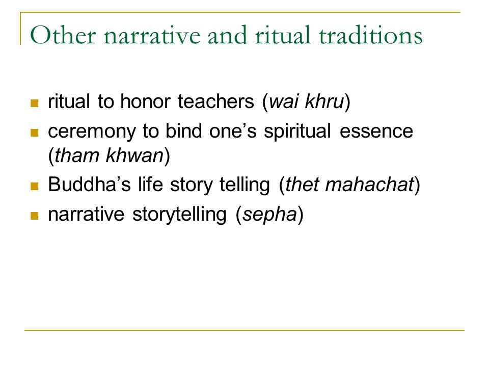 Other narrative and ritual traditions ritual to honor teachers (wai khru) ceremony to bind one's spiritual essence (tham khwan) Buddha's life story te