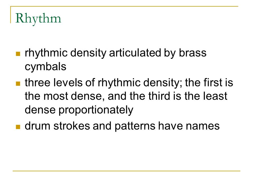 Rhythm rhythmic density articulated by brass cymbals three levels of rhythmic density; the first is the most dense, and the third is the least dense p