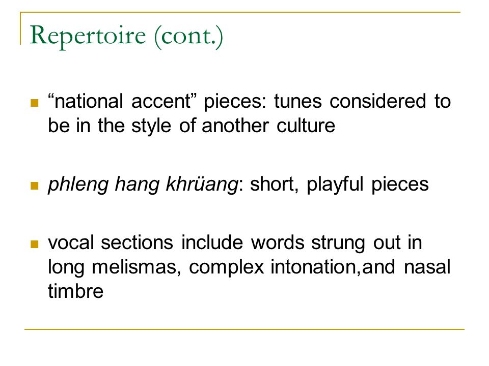 """Repertoire (cont.) """"national accent"""" pieces: tunes considered to be in the style of another culture phleng hang khrüang: short, playful pieces vocal s"""
