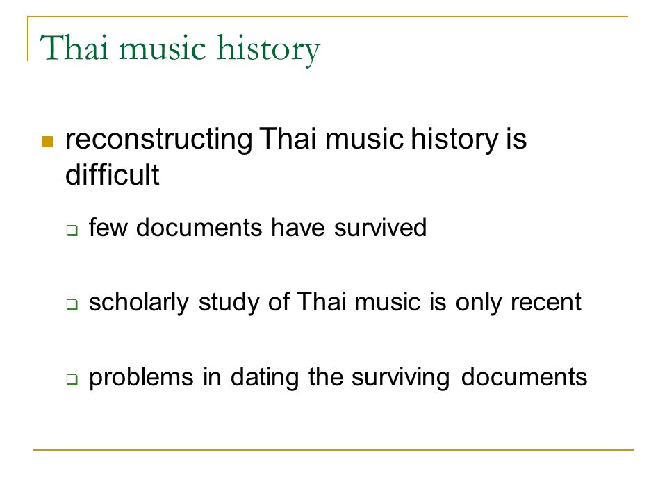 Thai music history reconstructing Thai music history is difficult  few documents have survived  scholarly study of Thai music is only recent  probl