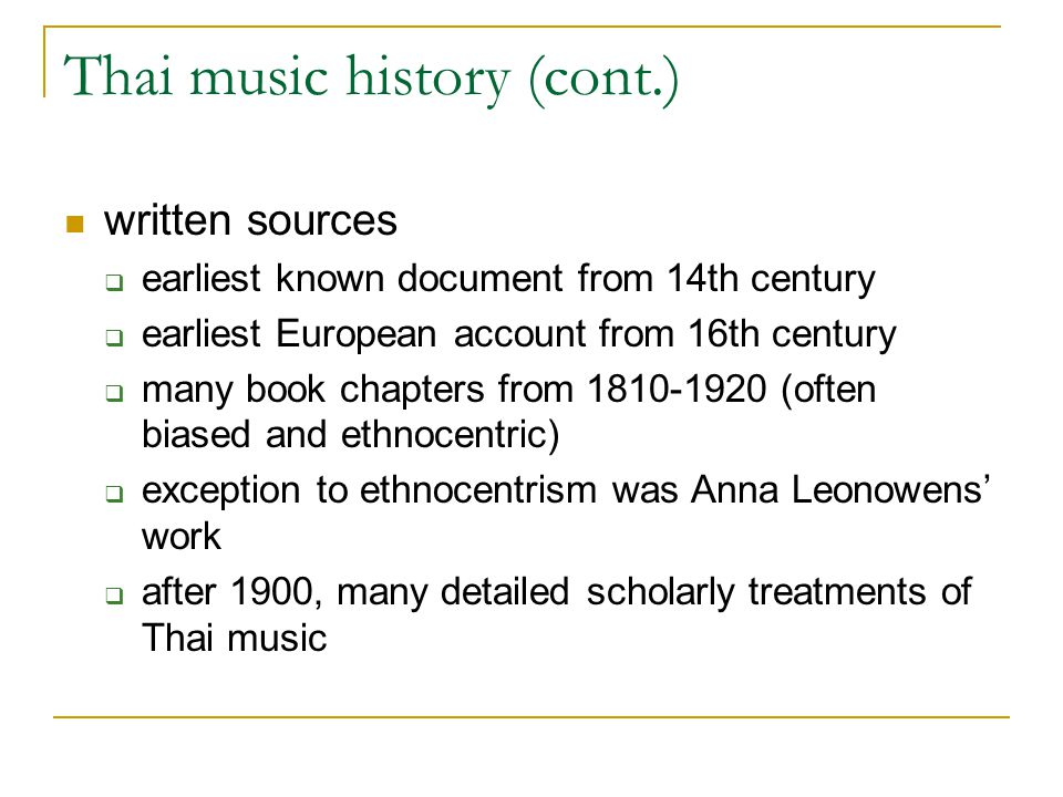 Thai music history (cont.) written sources  earliest known document from 14th century  earliest European account from 16th century  many book chapt