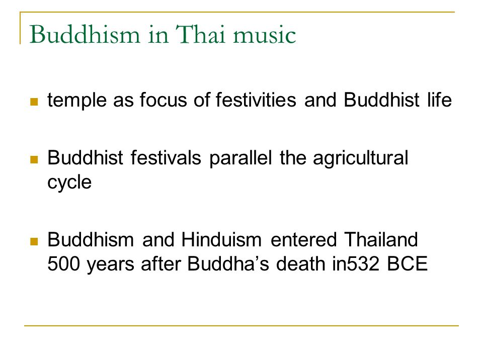 Buddhism in Thai music temple as focus of festivities and Buddhist life Buddhist festivals parallel the agricultural cycle Buddhism and Hinduism enter
