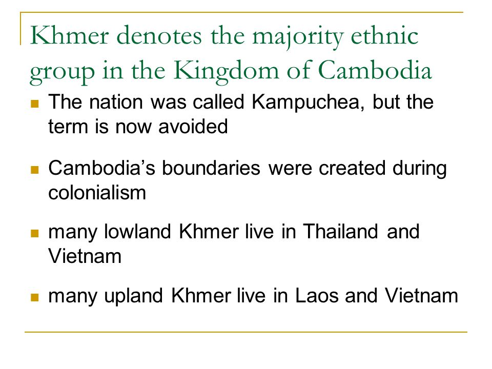 The nation most of Cambodia is flat, except for mountains on the borders extensive forests and plains with wet-rice cultivation Two major rivers: the Mekong and the Tonle Sap estimated population of almost 14 million people 90% of the population is ethnically Khmer
