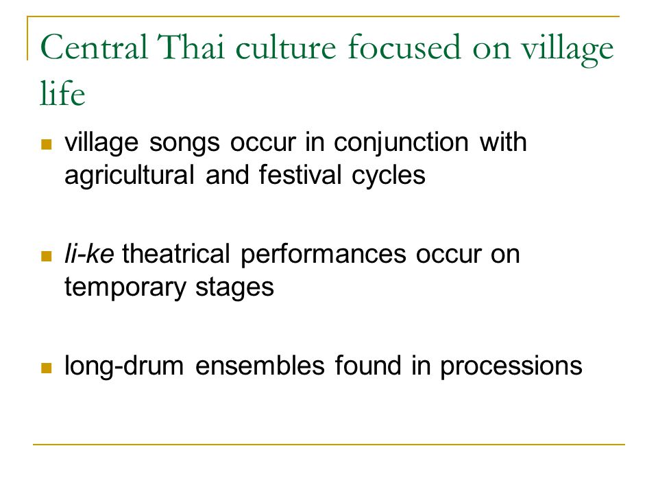 Central Thai culture focused on village life village songs occur in conjunction with agricultural and festival cycles li-ke theatrical performances oc