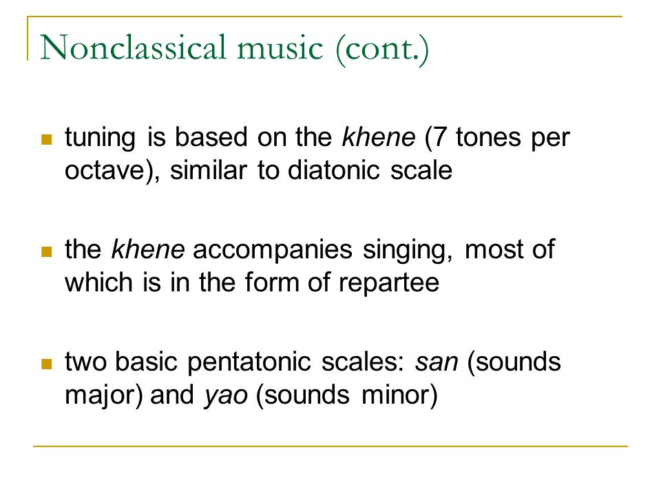 Nonclassical music (cont.) tuning is based on the khene (7 tones per octave), similar to diatonic scale the khene accompanies singing, most of which i