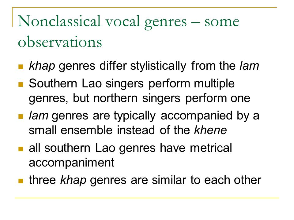 Nonclassical vocal genres – some observations khap genres differ stylistically from the lam Southern Lao singers perform multiple genres, but northern