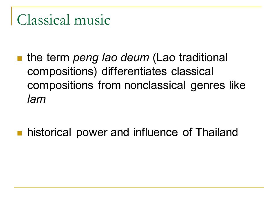 Classical music the term peng lao deum (Lao traditional compositions) differentiates classical compositions from nonclassical genres like lam historic