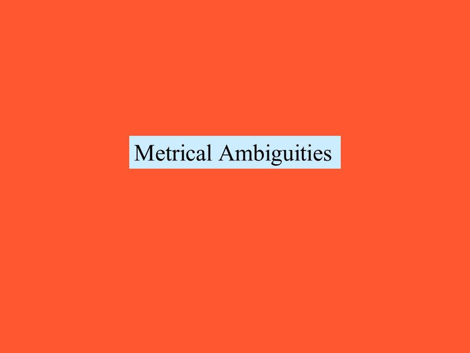 Metrical Ambiguities