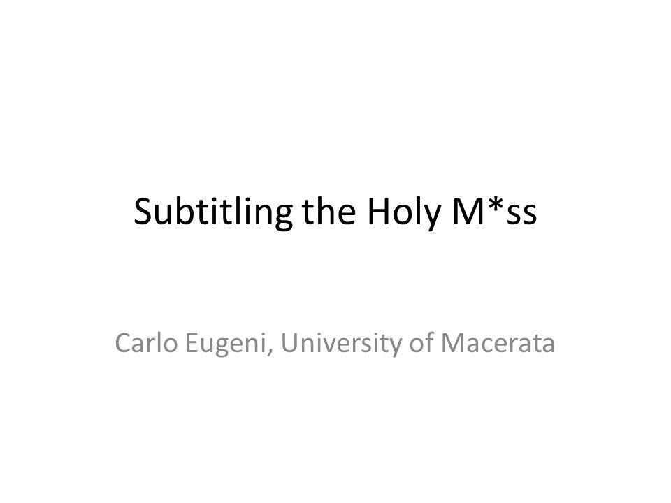 Subtitling the Holy M*ss Carlo Eugeni, University of Macerata