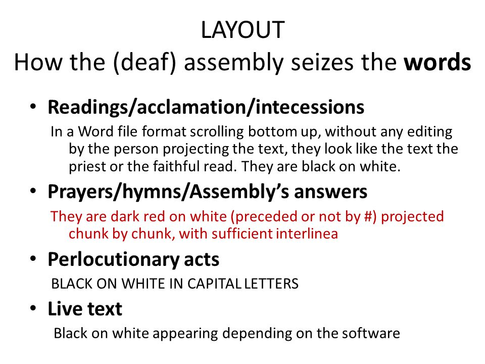 LAYOUT How the (deaf) assembly seizes the words Readings/acclamation/intecessions In a Word file format scrolling bottom up, without any editing by the person projecting the text, they look like the text the priest or the faithful read.