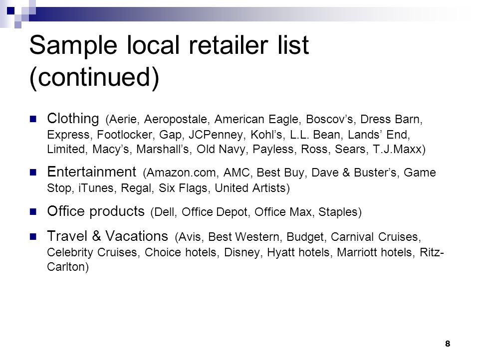 8 Sample local retailer list (continued) Clothing (Aerie, Aeropostale, American Eagle, Boscov's, Dress Barn, Express, Footlocker, Gap, JCPenney, Kohl's, L.L.