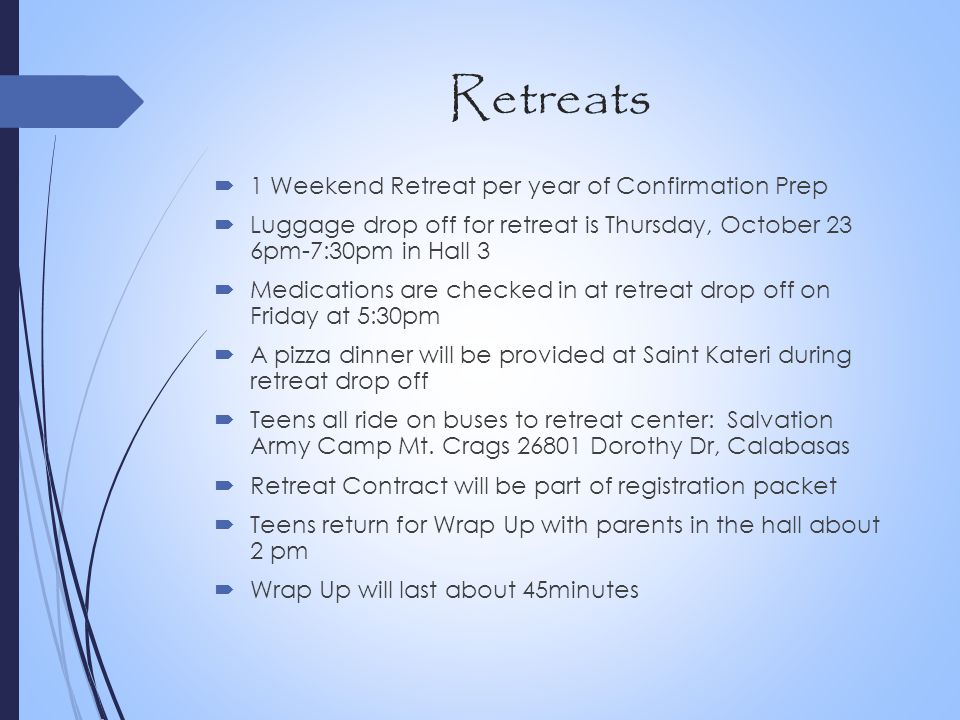 Retreats  1 Weekend Retreat per year of Confirmation Prep  Luggage drop off for retreat is Thursday, October 23 6pm-7:30pm in Hall 3  Medications a