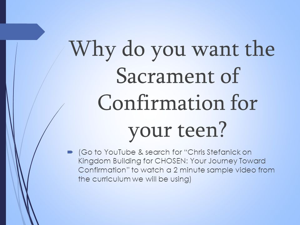 "Why do you want the Sacrament of Confirmation for your teen?  (Go to YouTube & search for ""Chris Stefanick on Kingdom Building for CHOSEN: Your Journ"