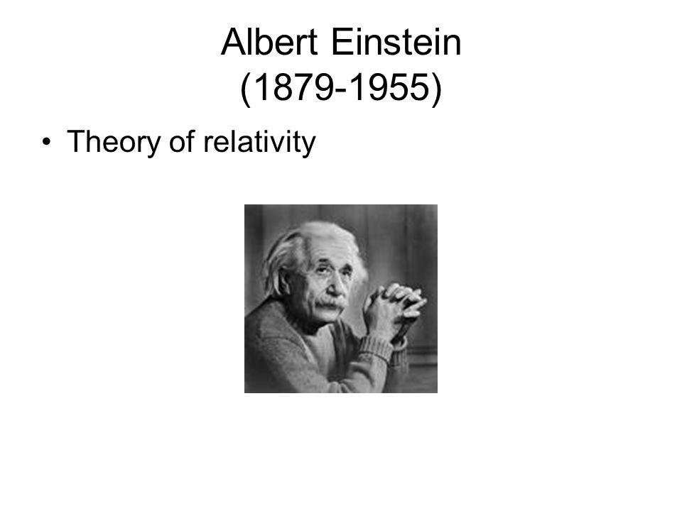 Albert Einstein (1879-1955) Theory of relativity