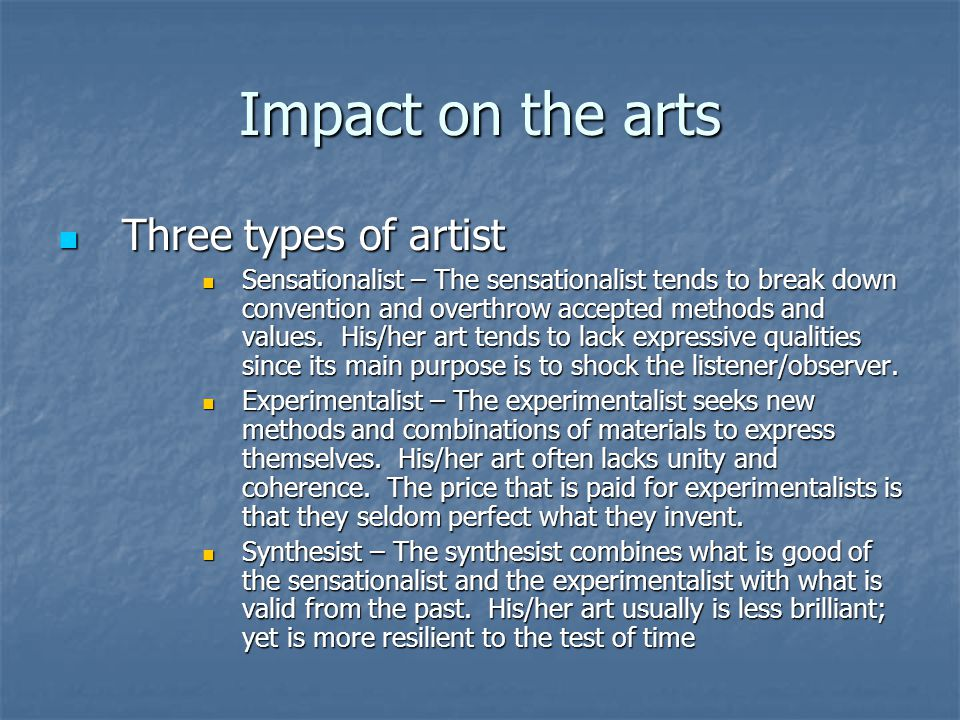 Impact on the arts Three types of artist Three types of artist Sensationalist – The sensationalist tends to break down convention and overthrow accept