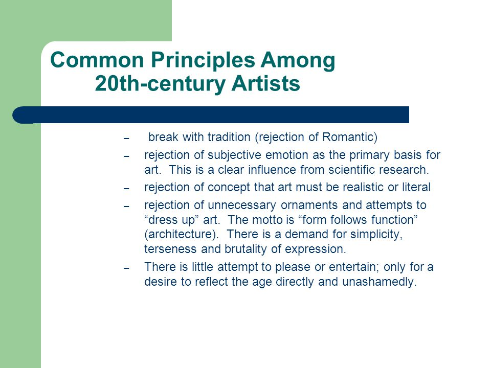 Common Principles Among 20th-century Artists – break with tradition (rejection of Romantic) – rejection of subjective emotion as the primary basis for