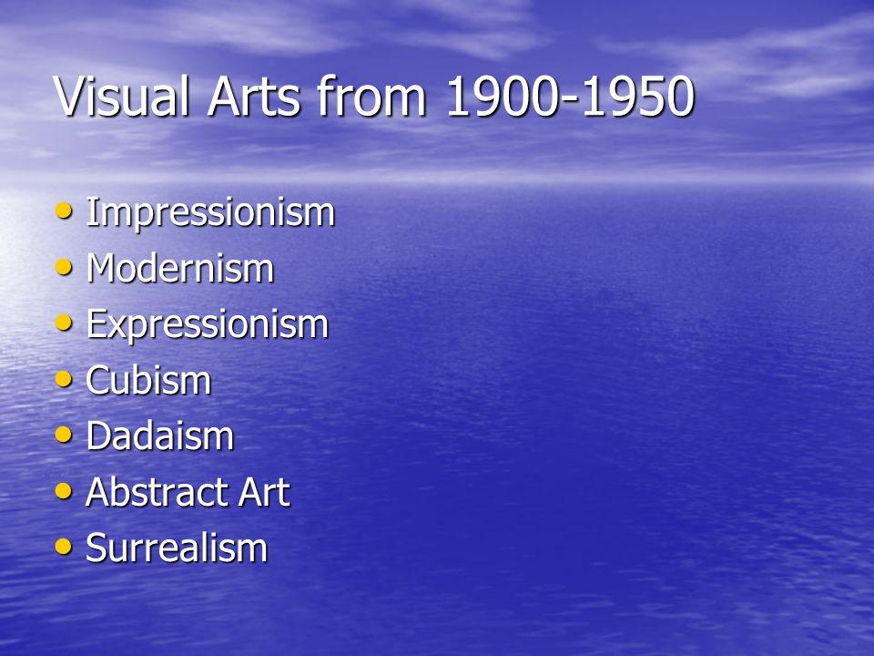Visual Arts from 1900-1950 Impressionism Impressionism Modernism Modernism Expressionism Expressionism Cubism Cubism Dadaism Dadaism Abstract Art Abst