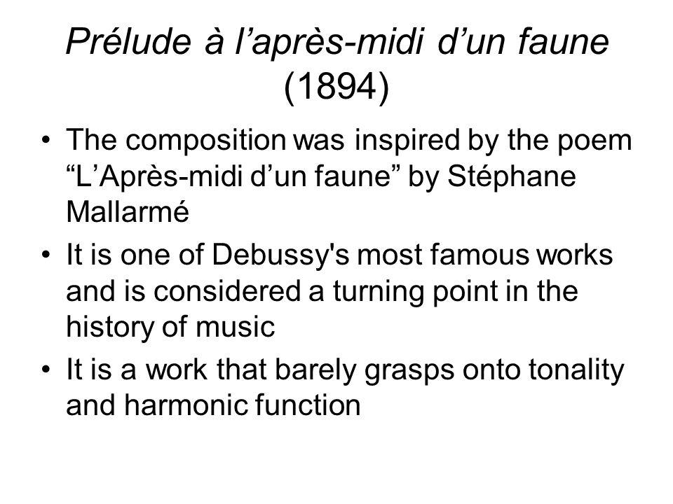 """Prélude à l'après-midi d'un faune (1894) The composition was inspired by the poem """"L'Après-midi d'un faune"""" by Stéphane Mallarmé It is one of Debussy'"""