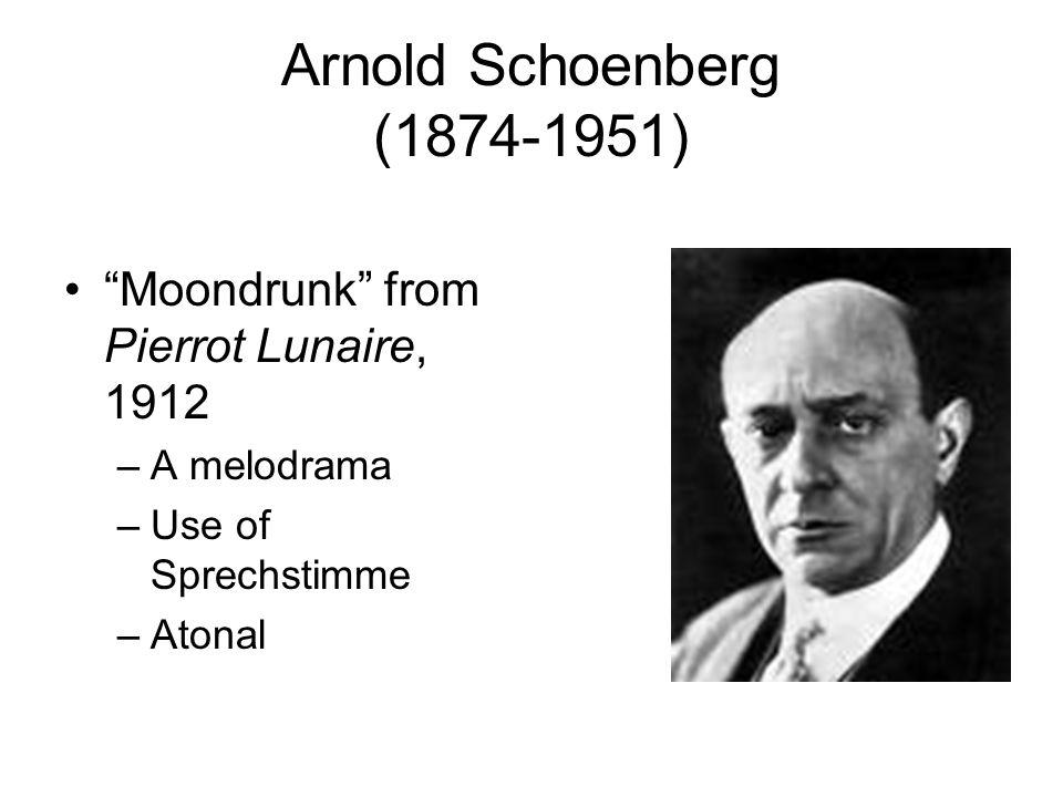 "Arnold Schoenberg (1874-1951) ""Moondrunk"" from Pierrot Lunaire, 1912 –A melodrama –Use of Sprechstimme –Atonal"