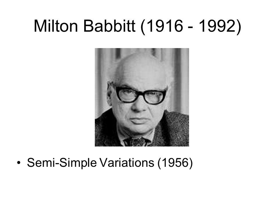 Milton Babbitt (1916 - 1992) Semi-Simple Variations (1956)