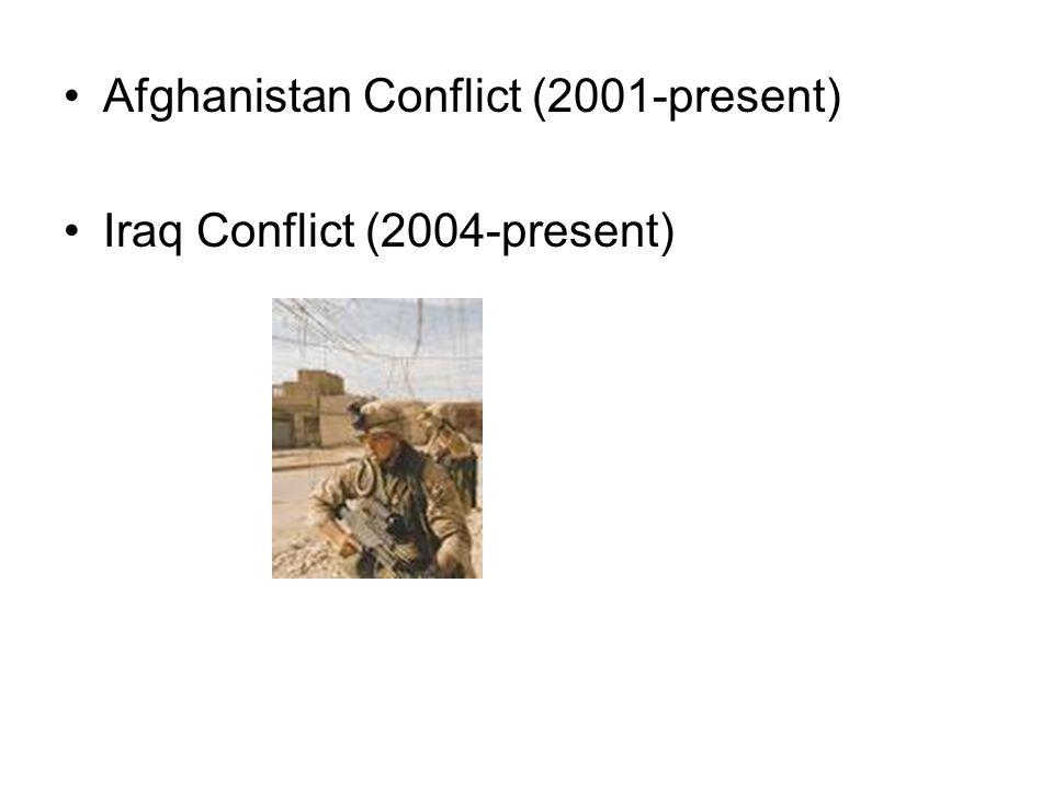 Afghanistan Conflict (2001-present) Iraq Conflict (2004-present)