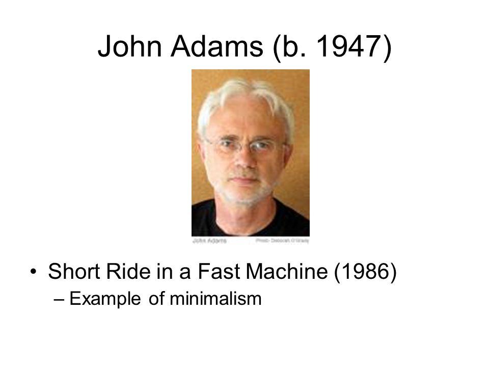 John Adams (b. 1947) Short Ride in a Fast Machine (1986) –Example of minimalism