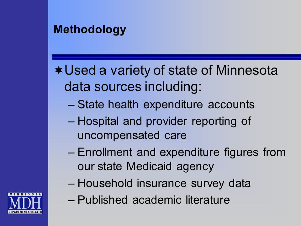 Methodology  Used a variety of state of Minnesota data sources including: –State health expenditure accounts –Hospital and provider reporting of unco