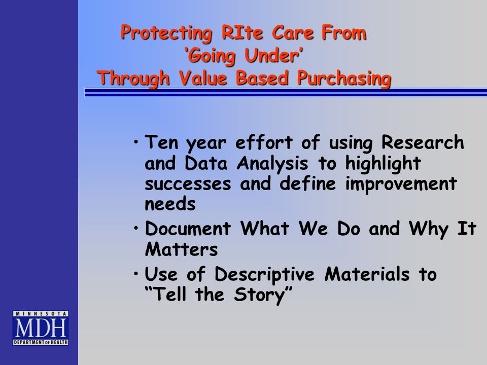 Protecting RIte Care From 'Going Under' Through Value Based Purchasing Ten year effort of using Research and Data Analysis to highlight successes and