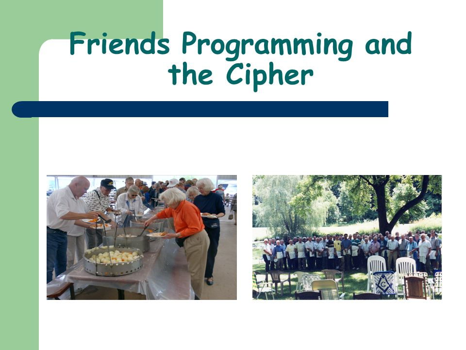 Friends Programming and the Cipher