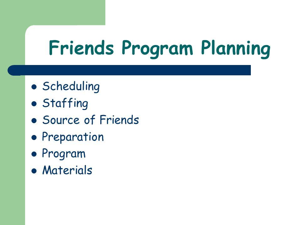 Friends Program Planning Scheduling Staffing Source of Friends Preparation Program Materials