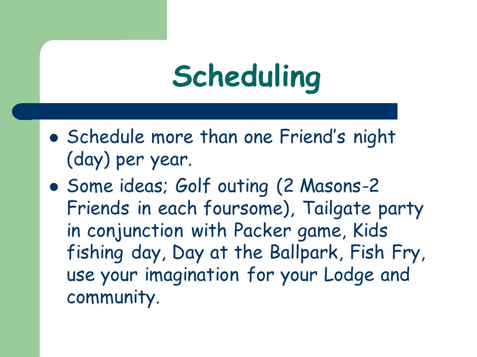 Scheduling Schedule more than one Friend's night (day) per year.