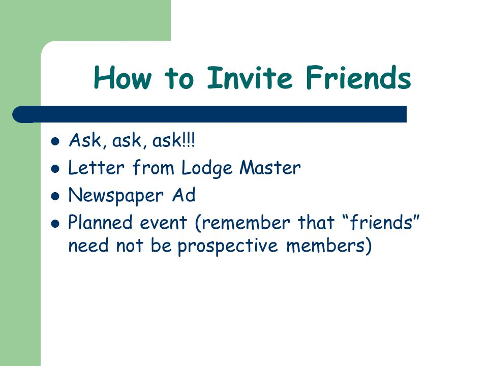 How to Invite Friends Ask, ask, ask!!.
