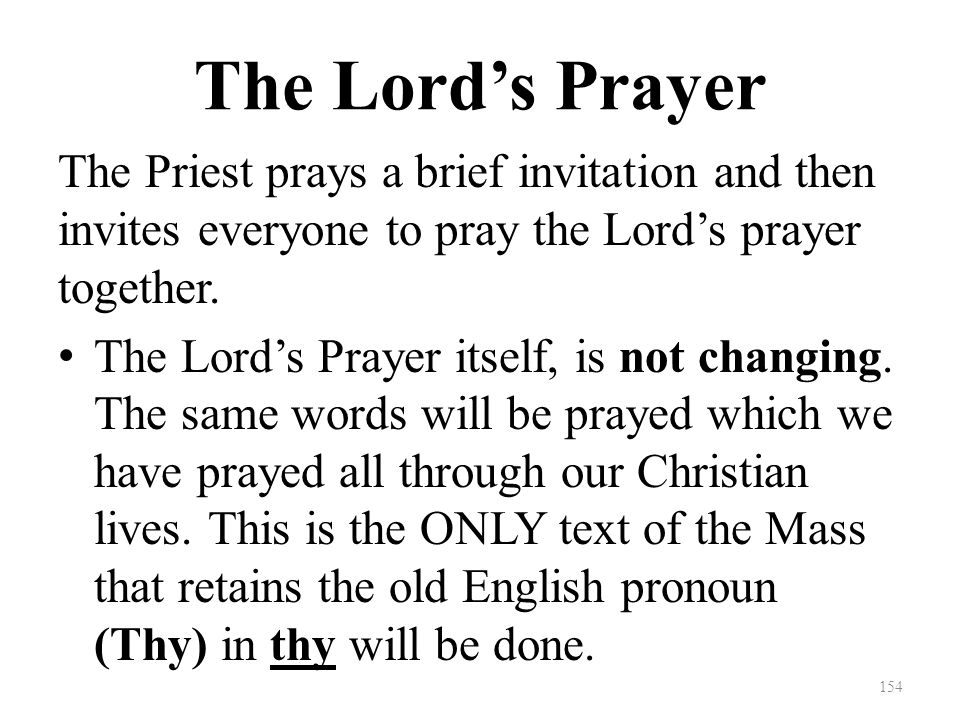 The Lord's Prayer The Priest prays a brief invitation and then invites everyone to pray the Lord's prayer together.