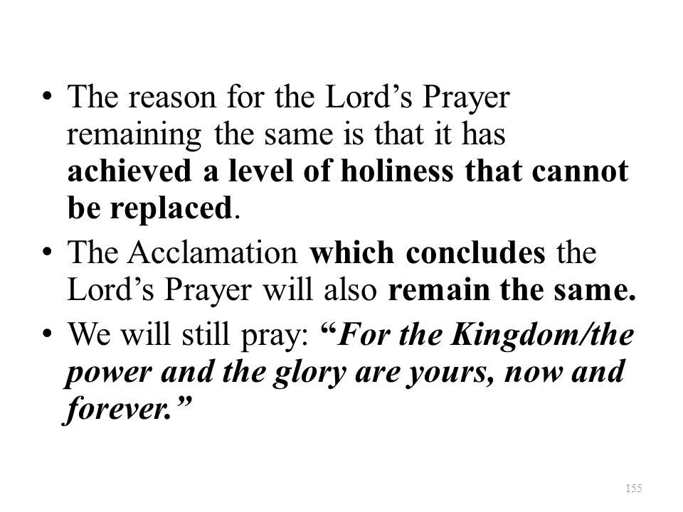 The reason for the Lord's Prayer remaining the same is that it has achieved a level of holiness that cannot be replaced.