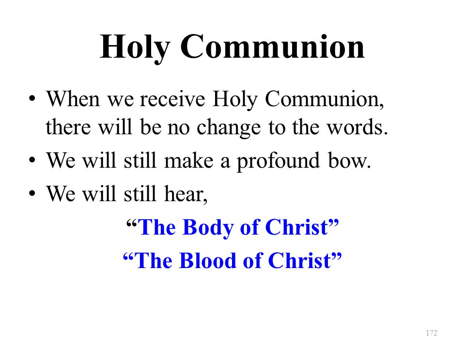 Holy Communion When we receive Holy Communion, there will be no change to the words.