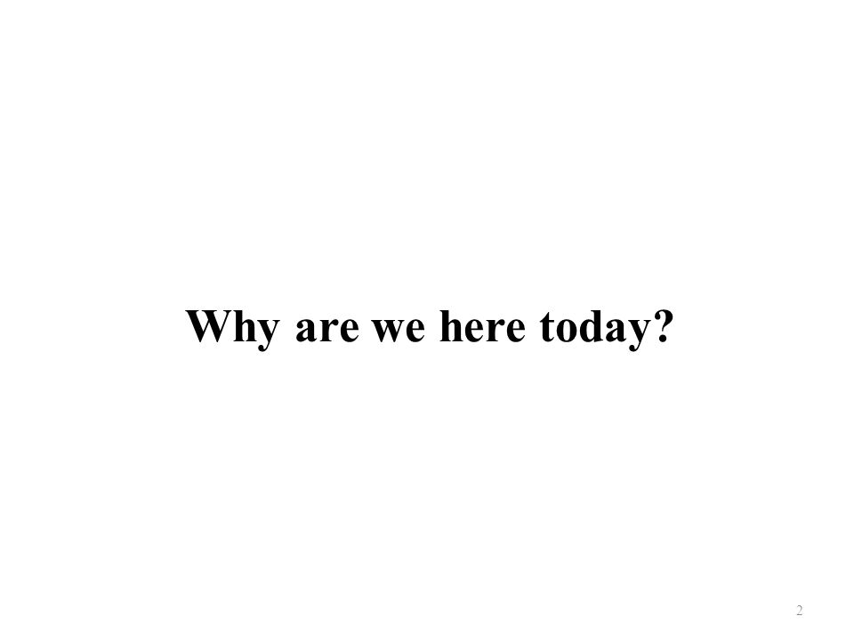Why are we here today 2