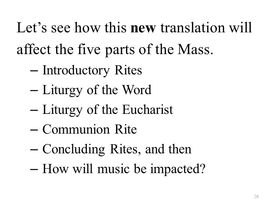 Let's see how this new translation will affect the five parts of the Mass.