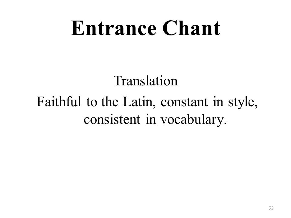Entrance Chant Translation Faithful to the Latin, constant in style, consistent in vocabulary. 32