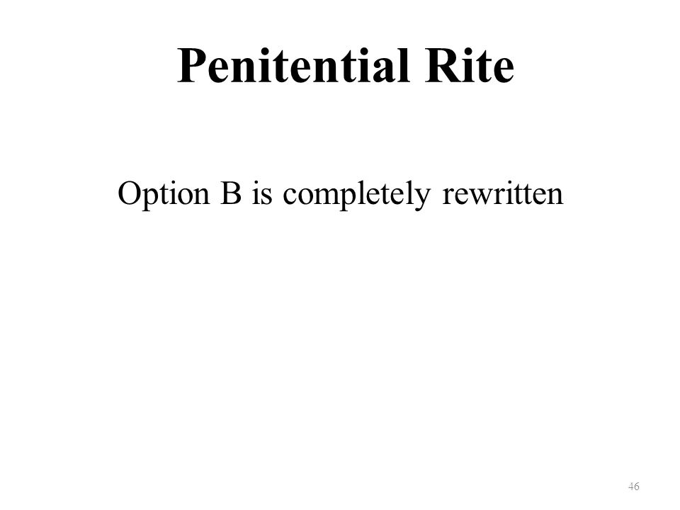 Penitential Rite Option B is completely rewritten 46
